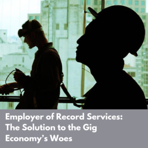 Employer of Record Services: the Solution to the Gig Economy's Woes